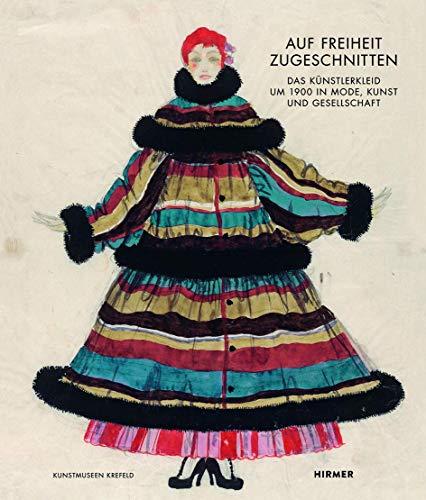 Auf Freiheit zugeschnitten: Das Künstlerkleid um 1900 in Mode, Kunst und - Kostüm Gesellschaft
