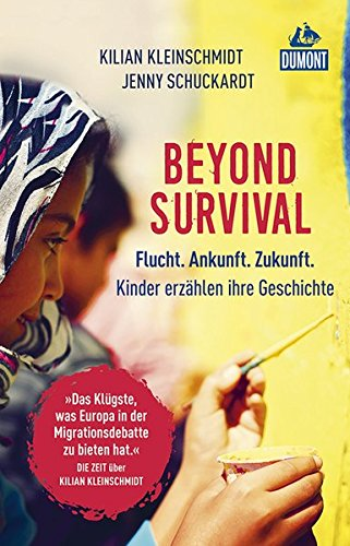 Preisvergleich Produktbild Beyond Survival: Flucht. Ankunft. Zukunft. Kinder erzählen ihre Geschichte (DuMont Welt - Menschen - Reisen)
