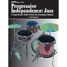 Modern Drummer Presents Progressive Independence: Jazz: A Comprehensive Guide to Basic Jazz Drumming Technique