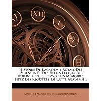 Histoire de L'Academie Royale Des Sciences Et Des Belles Lettres de Berlin: Depuis ...: Avec Les Memoires Tirez Des Registres de Cette Academie...