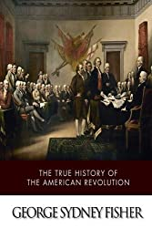 The True History of the American Revolution by Sydney George Fisher (2014-05-07)
