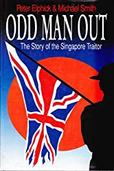 Odd Man Out : The Story of the Singapore Traitor
