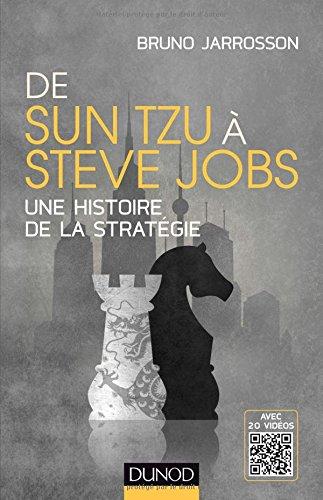 De Sun Tzu à Steve Jobs - Une histoire de la stra...