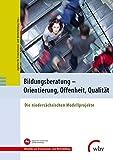 Bildungsberatung - Orientierung, Offenheit, Qualität: Die niedersächsischen Modellprojekte (Aktuelles aus Erwachsenen- und Weiterbildung)