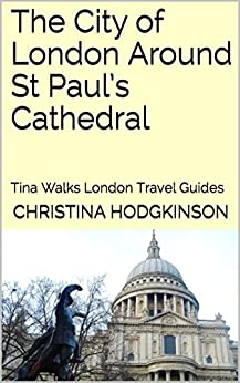 The City of London Around St Paul's Cathedral: Tina Walks London Travel Guides by [Hodgkinson, Christina]
