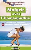 Maigrir avec l'homéopathie: à chaque profil ses granules, 10 programmes antikilos personnalisés