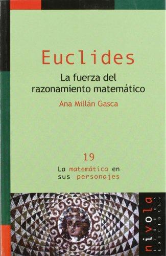 La fuerza del razonamiento matemático. Euclides por Ana Millán Gasca