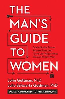 The Man's Guide to Women: Scientifically Proven Secrets from the Love Lab About What Women Really Want by [Julie Schwartz Gottman, Gottman, John, Doug Abrams, Rachel Carlton Abrams]