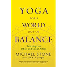 Yoga for a World Out of Balance: Teachings on Ethics and Social Action