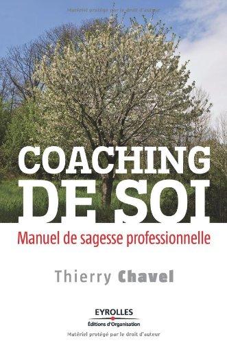 Coaching de soi: Manuel de sagesse professionnelle. par Thierry Chavel
