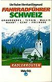 Fahrradführer Schweiz I. Graubünden, Tessin, Wallis, Waadt, Genf, Freiburg - Ute Fischer, Bernhard Siegmund