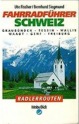 Fahrradführer Schweiz I. Graubünden, Tessin, Wallis, Waadt, Genf, Freiburg