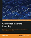Clojure for Machine Learning (English Edition)