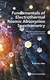 Fundamentals of Electrothermal Atomic Absorption Spectrometry: A Look Inside The Fundamental Processes in ETAAS (Analytical Chemistry)
