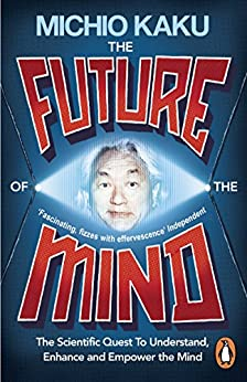 The Future of the Mind: The Scientific Quest To Understand, Enhance and Empower the Mind von [Kaku, Michio]