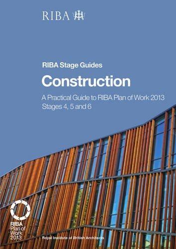 Construction: A Practical Guide to RIBA Plan of Work 2013 Stages 4, 5 and 6 (RIBA Stage Guide) (Riba Stage Guides) por Phil Holden