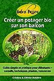 Créer un potager bio sur son balcon: Guide simple et pratique pour débutants -...