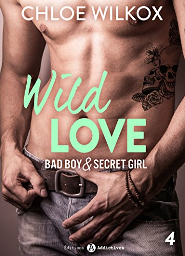 Wild Love - 4: Bad boy & secret girl par [Wilkox, Chloe ]