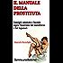 IL MANUALE DELLA PROSTITUTA: Consigli, amenità e facezie sopra l'esercizio del meretricio e dei lupanari (umorismo Vol. 2)
