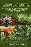 Balkon und Garten: Obst und Gemüse am Balkon anbauen, so klappt´s! Die einfachsten Methoden zum Anbau von Obst, Gemüse und Kräutern (inkl. Profi-Tipps!)