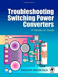 Troubleshooting Switching Power Converters: A Hands-on Guide by Sanjaya Maniktala (2007-09-14)