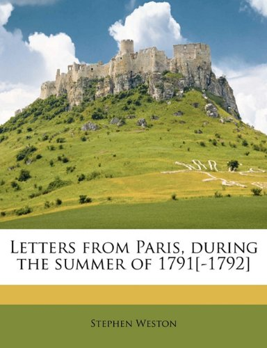 Letters from Paris, during the summer of 1791[-1792] Volume 1