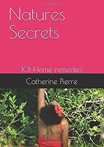 Nature's Secrets 101: Lose weight, look younger, combat prostate and liver problems, fight antibiotic side effects, female infertility, natural facials and oooooohhhh so much more
