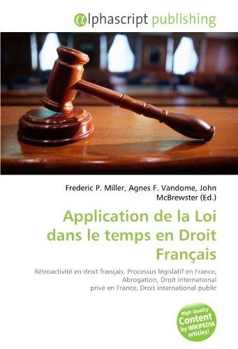 Application de la Loi dans le temps en Droit Français: Rétroactivité en droit français, Processus législatif en France, Abrogation, Droit international privé en France, Droit international public