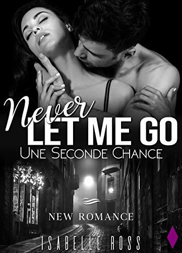 Never Let Me Go / Une Seconde Chance: (New Romance)