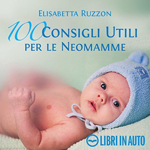 100 consigli utili per le neomamme | Elisabetta Ruzzon