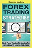 Forex: Strategies - Best Forex Trading Strategies For High Profit and Reduced Risk (Forex, Forex Strategies, Forex Trading, Day Trading) (Volume 2) by Matthew Maybury (2016-06-25)