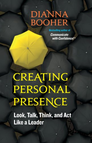 Creating Personal Presence: Look, Talk, Think, and Act Like a Leader por Dianna Booher