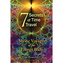 Seven Secrets of Time Travel: Mystic Voyages of the Energy Body (English Edition)