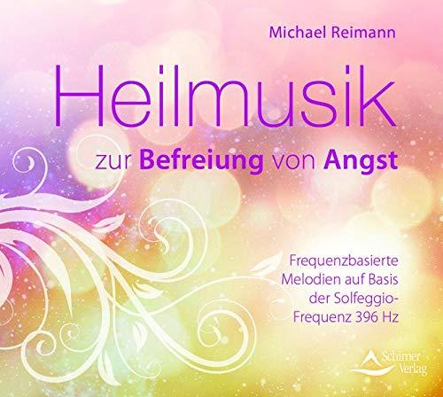 Heilmusik zur Befreiung von Angst: Frequenzbasierte Melodien auf Basis der Solfeggio-Frequenz 396 Hz