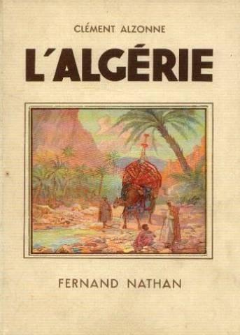 Clment Alzonne. L'Algrie : . Illustrations en couleurs de C. Hirlemann