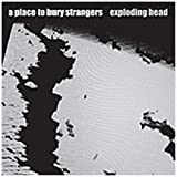 A Place to Bury Strangers: Exploding Head (Audio CD)