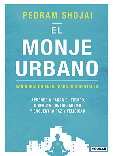 El Monje Urbano / The Urban Monk: Eastern Wisdom and Modern Hacks to Stop Time and Find Success, Happiness, and Peace: Sabiduria Oriental Para Occidentales