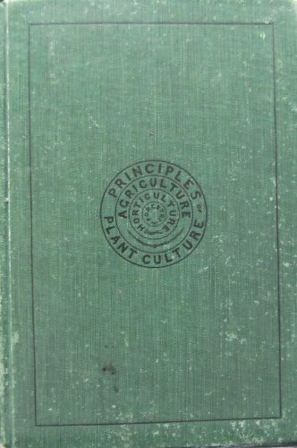 Principles of plant culture;: An elementary treatise designed as a text-book for beginners in agriculture and horticulture,