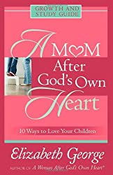 A Mom After God's Own Heart: Growth and Study Guide (Growth and Study Guides) by Elizabeth George (2005-07-15)