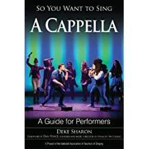 So You Want to Sing A Cappella: A Guide for Performers