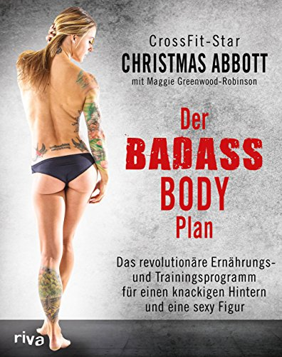Preisvergleich Produktbild Der Badass-Body-Plan: Das revolutionäre Ernährungs- und Trainingsprogramm für einen knackigen Hintern und eine sexy Figur