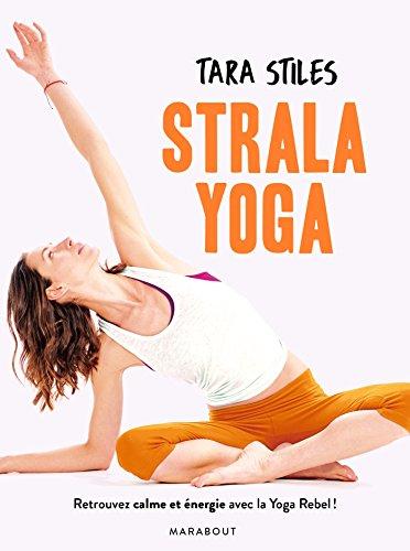 Strala yoga: Retrouvez énergie et concentration grâce à une méthode originale par Tara Stiles