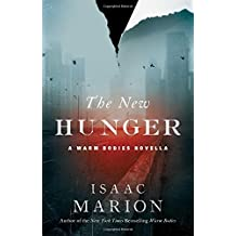 The New Hunger: A Warm Bodies Novella (The Warm Bodies Series) by Isaac Marion (2015-10-06)