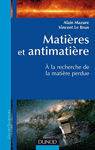 Matières et antimatière: A la recherche de la matière perdue par Alain Mazure, Vincent Le Brun