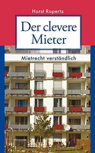 Der clevere Mieter: Mietrecht verständlich. 60 Fall- und Rechtsgeschichten aus der Praxis