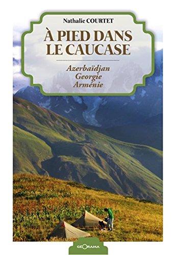 A pieds dans le Caucase : Azerbaïdjan, Géorgie, Arménie
