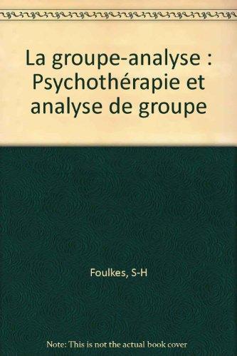 La groupe-analyse : Psychothérapie et analyse de groupe