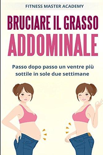 Bruciare il grasso addominale: Passo dopo passo un ventre più sottile in sole due settimane
