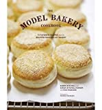 [ The Model Bakery Cookbook: 75 Favorite Recipes from the Beloved Napa Valley Bakery Rodgers, Rick ( Author ) ] { Hardcover } 2013