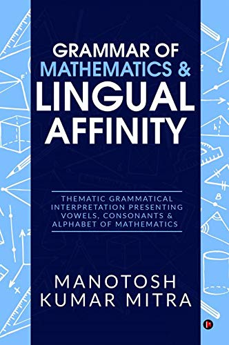 Grammar of Mathematics & Lingual Affinity : Thematic Grammatical Interpretation presenting Vowels, Consonants & Alphabet of Mathematics